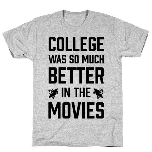 College Was So Much Better In The Movies Mens T-Shirt