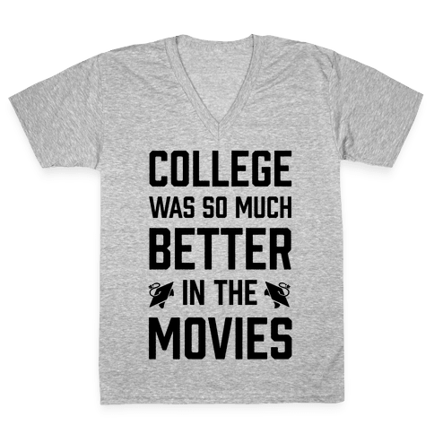 College Was So Much Better In The Movies V-Neck Tee Shirt