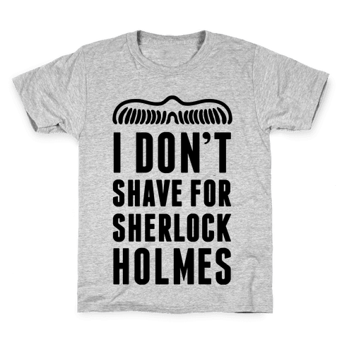 I Don't Shave For Sherlock Holmes Kids T-Shirt