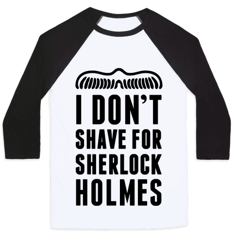 I Don't Shave For Sherlock Holmes Baseball Tee