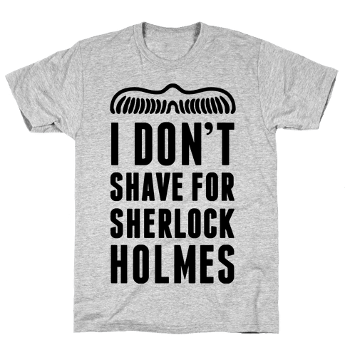 I Don't Shave For Sherlock Holmes Mens T-Shirt