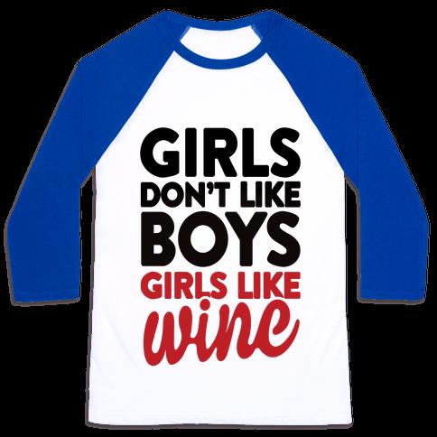 Girls Don't Like Boys, Girls Like Wine Baseball Tee