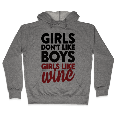 Girls Don't Like Boys, Girls Like Wine Hooded Sweatshirt