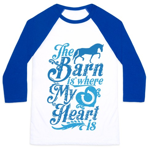 The Barn Is Where My Heart Is Baseball Tee