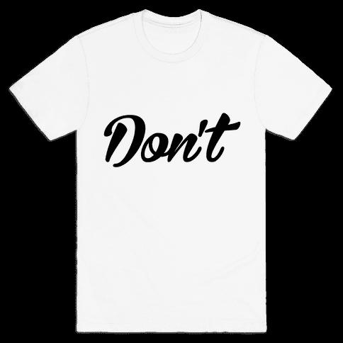 Don't Mens T-Shirt