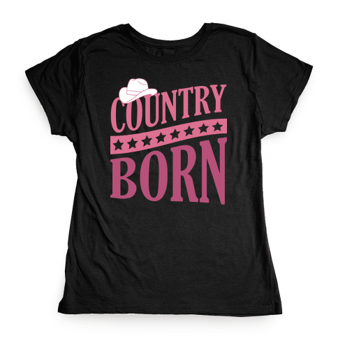 Country Born Womens T-Shirt
