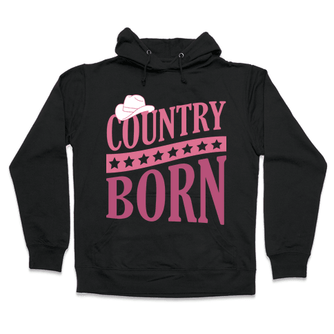 Country Born Hooded Sweatshirt
