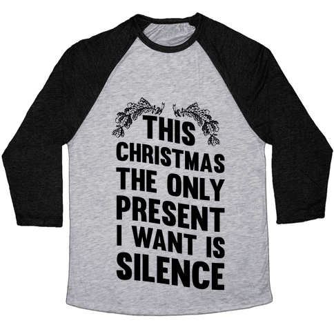 This Christmas The Only Present I Want Is Silence Baseball Tee
