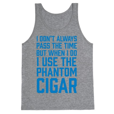I Don't Always Pass The Time But When I Do I Use The Phantom Cigar Tank Top