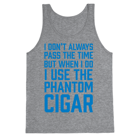 I Don't Always Pass The Time But When I Do I Use The Phantom Cigar