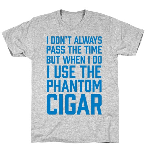 I Don't Always Pass The Time But When I Do I Use The Phantom Cigar T-Shirt
