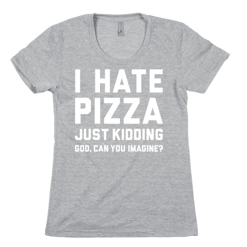I Hate Pizza Womens T-Shirt