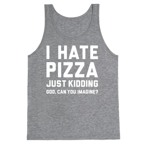 I Hate Pizza Tank Top