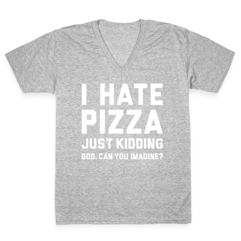 I Hate Pizza V-Neck Tee Shirt