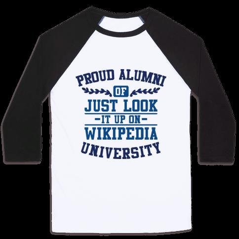 "Proud Alumni of ""Just Look it up on Wikipedia"" University Baseball Tee"