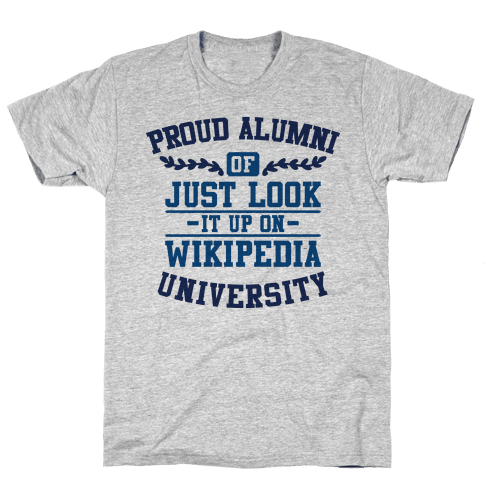 "Proud Alumni of ""Just Look it up on Wikipedia"" University Mens T-Shirt"