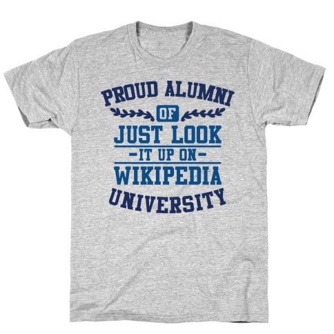 "Proud Alumni of ""Just Look it up on Wikipedia"" University Mens T-Shirt"