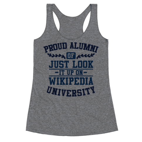 "Proud Alumni of ""Just Look it up on Wikipedia"" University Racerback Tank Top"