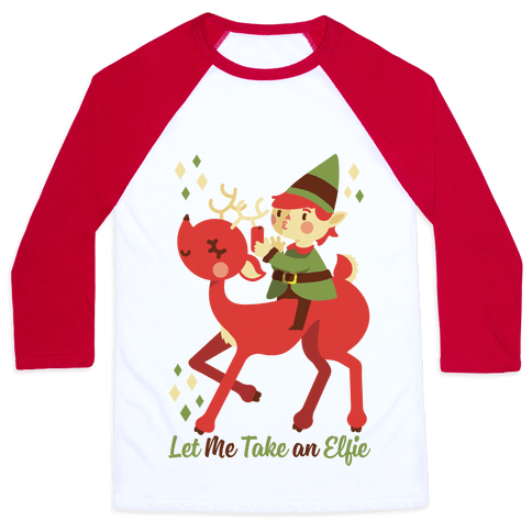Let Me Take An Elfie Baseball Tee