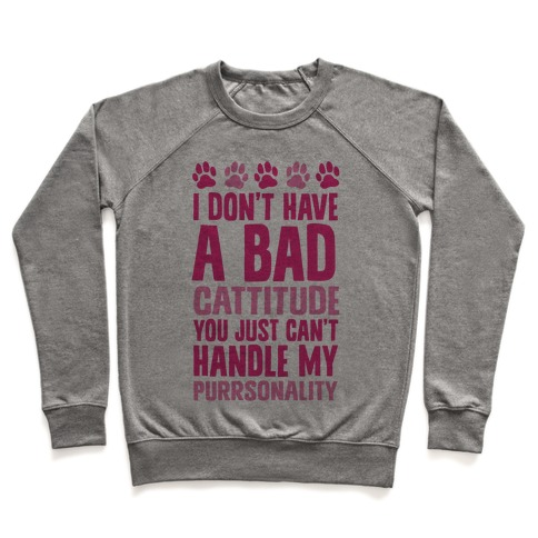 I Don't Have A Bad Cattitude You Just Can't Handle My Purrsonality Pullover