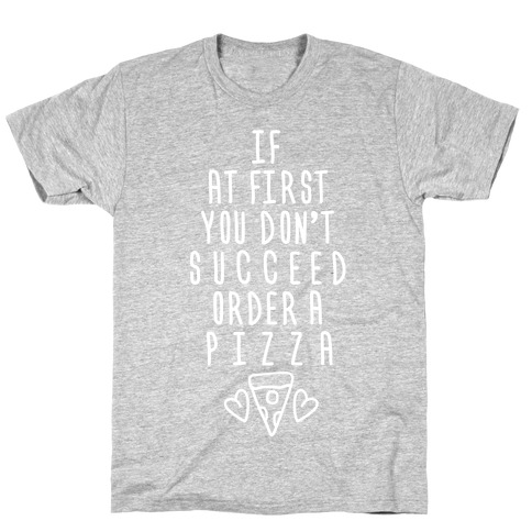 If At First You Don't Succeed Order A Pizza Mens T-Shirt
