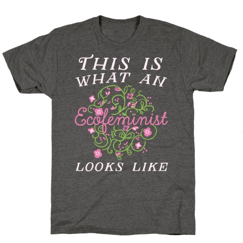 This Is What An Ecofeminist Looks Like T-Shirt
