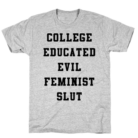 College Educated Evil Feminist Slut T-Shirt