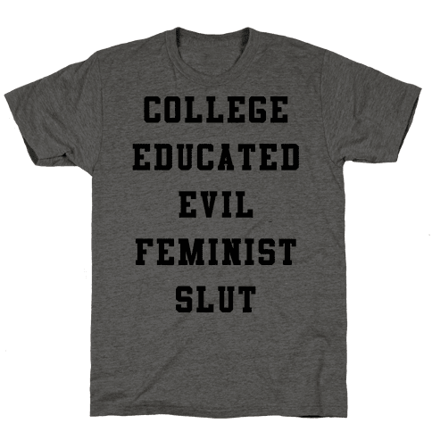 College Educated Evil Feminist Slut Mens T-Shirt