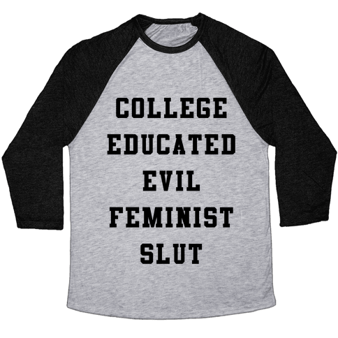 College Educated Evil Feminist Slut Baseball Tee
