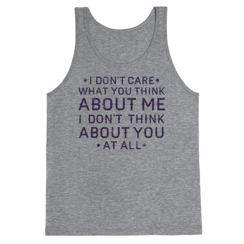 I Don't Care What You Think About Me Tank Top