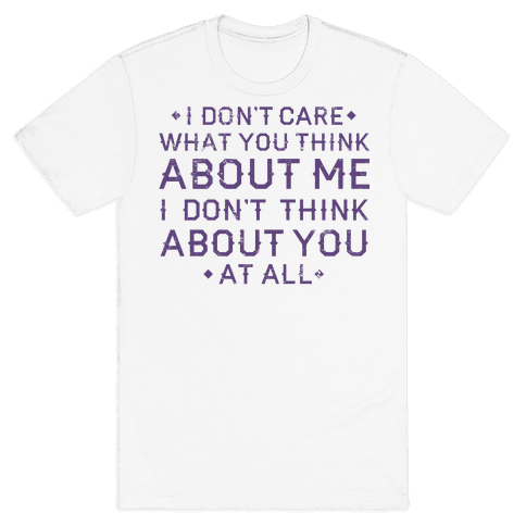 I Don't Care What You Think About Me Mens T-Shirt