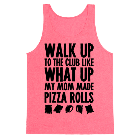 Walk Up to the Club Like What Up My Mom Made Pizza Rolls Tank Top