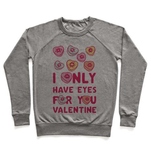 I Only have Eyes For You Valentine Pullover