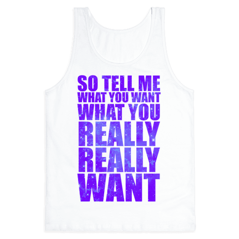 So Tell Me What You Want Tank Top