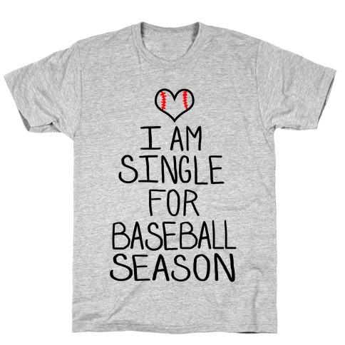I am Single for Baseball Season T-Shirt