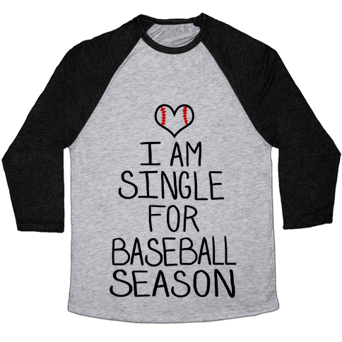 I am Single for Baseball Season Baseball Tee