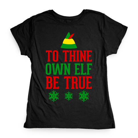 To Thine Own Elf Be True Womens T-Shirt