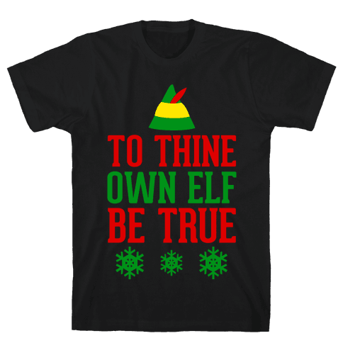To Thine Own Elf Be True Mens T-Shirt