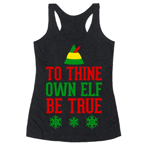 To Thine Own Elf Be True Racerback Tank Top