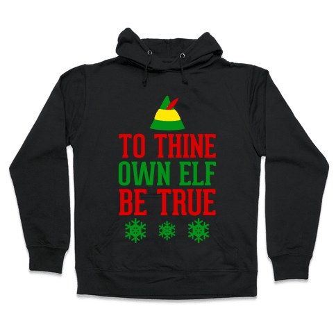To Thine Own Elf Be True Hooded Sweatshirt