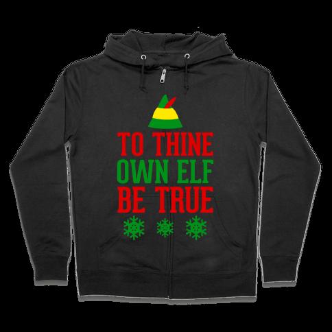 To Thine Own Elf Be True Zip Hoodie