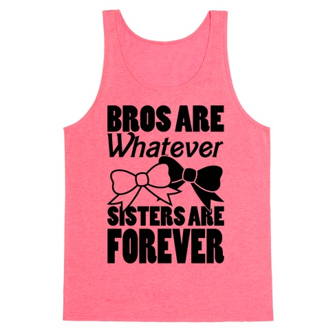 Bros Are Whatever Sisters Are Forever Tank Top