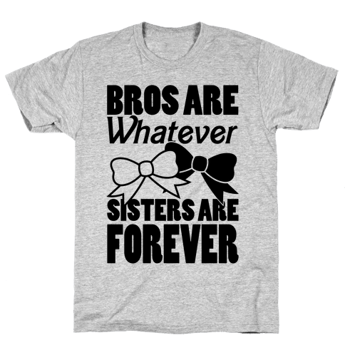 Bros Are Whatever Sisters Are Forever Mens T-Shirt