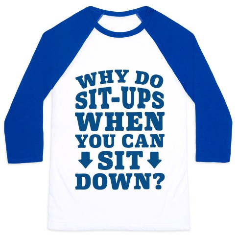 Why Do Sit-Ups When You Can Sit Down? Baseball Tee