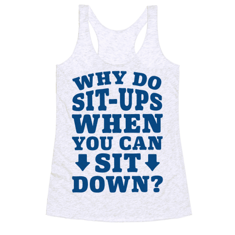 Why Do Sit-Ups When You Can Sit Down? Racerback Tank Top