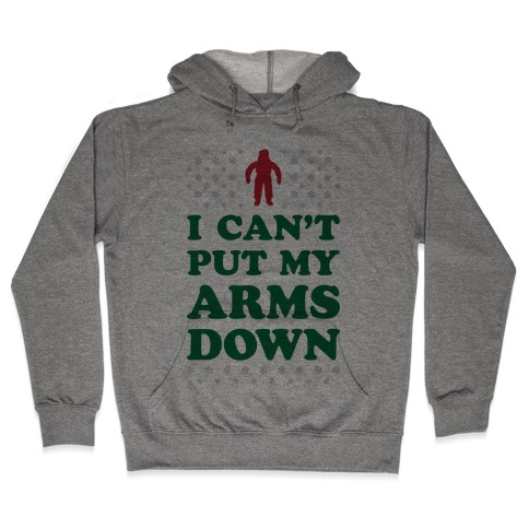 I Can't Put My Arms Down Hooded Sweatshirt