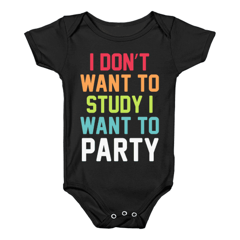 I Don't Want To Study I Want To Party Baby Onesy