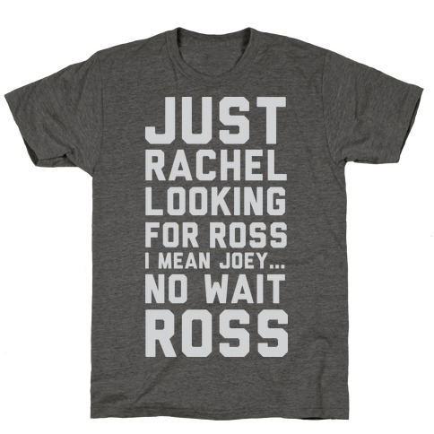 Just Rachel Looking For a Friend T-Shirt