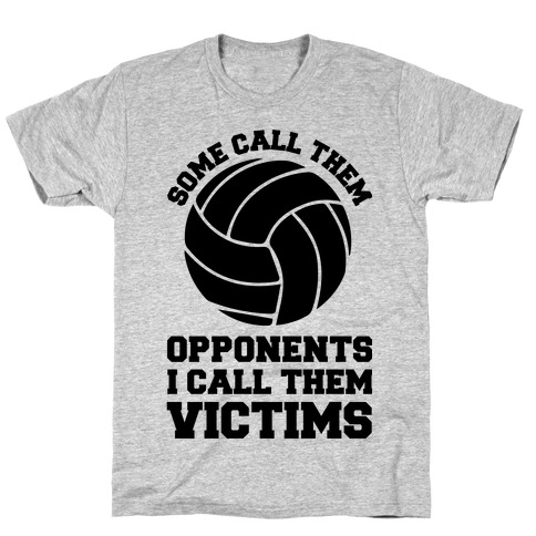 Some Call Them Opponents (Volleyball) T-Shirt