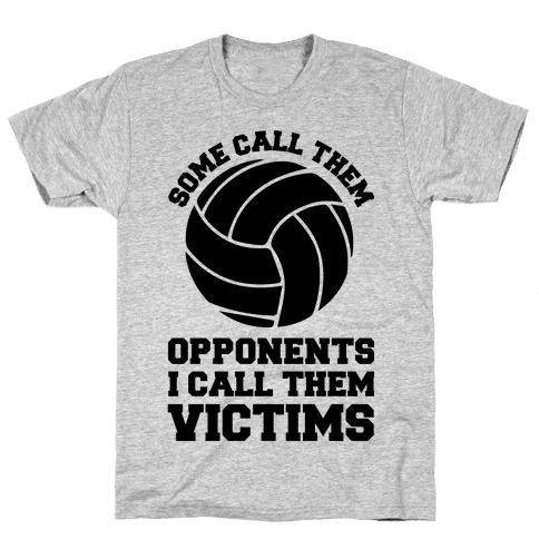 Some Call Them Opponents (Volleyball) Mens T-Shirt